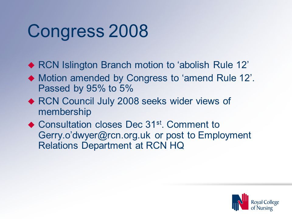 Congress 2008 u RCN Islington Branch motion to 'abolish Rule 12' u Motion amended by Congress to 'amend Rule 12'.