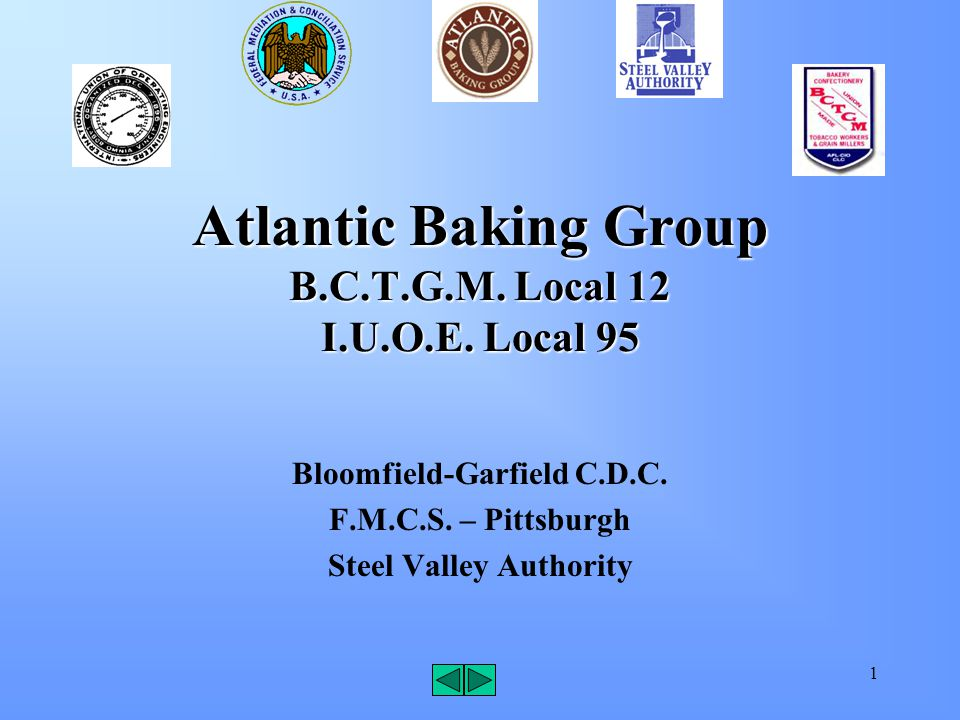 1 Atlantic Baking Group B.C.T.G.M. Local 12 I.U.O.E. Local 95 Bloomfield-Garfield C.D.C. F.M.C.S. – Pittsburgh Steel Valley Authority
