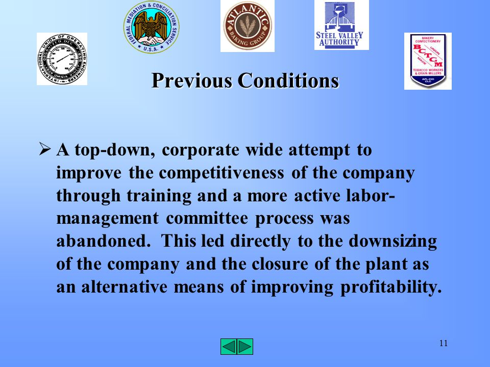 11 Previous Conditions  A top-down, corporate wide attempt to improve the competitiveness of the company through training and a more active labor- management committee process was abandoned.