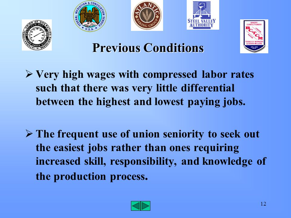 12 Previous Conditions  Very high wages with compressed labor rates such that there was very little differential between the highest and lowest paying jobs.