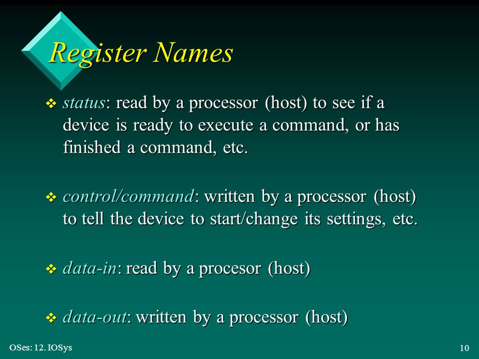 OSes: 12. IOSys 10 v status: read by a processor (host) to see if a device is ready to execute a command, or has finished a command, etc. v control/co
