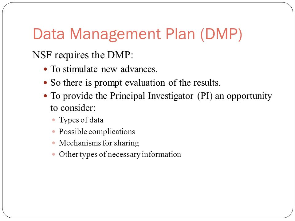 Data Management Plan (DMP) NSF requires the DMP: To stimulate new advances.