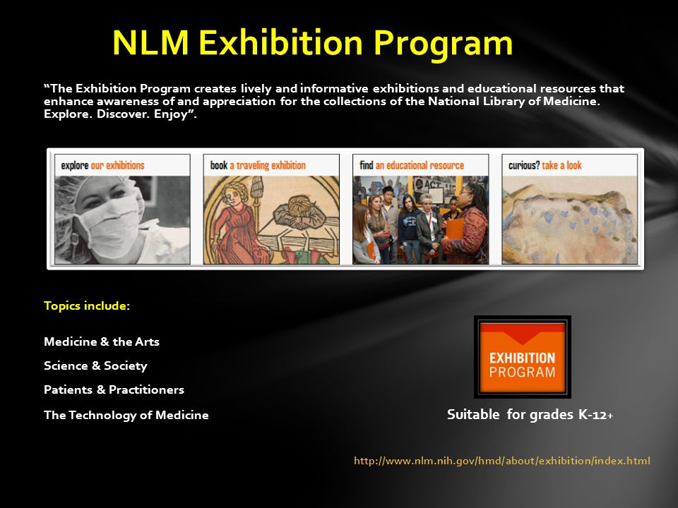 The Exhibition Program creates lively and informative exhibitions and educational resources that enhance awareness of and appreciation for the collections of the National Library of Medicine.