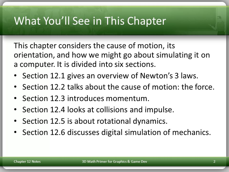 What You'll See in This Chapter This chapter considers the cause of motion, its orientation, and how we might go about simulating it on a computer.