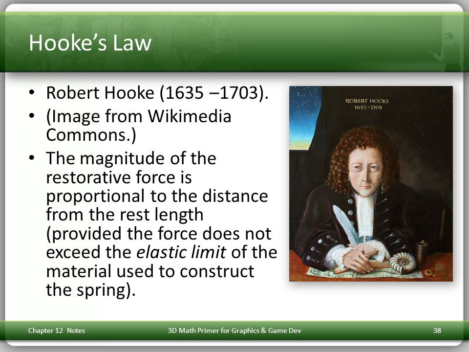 Hooke's Law Robert Hooke (1635 –1703). (Image from Wikimedia Commons.) The magnitude of the restorative force is proportional to the distance from the