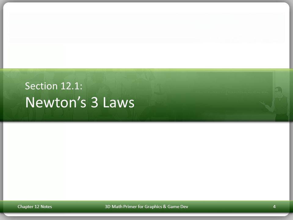 Section 12.1: Newton's 3 Laws Chapter 12 Notes3D Math Primer for Graphics & Game Dev4