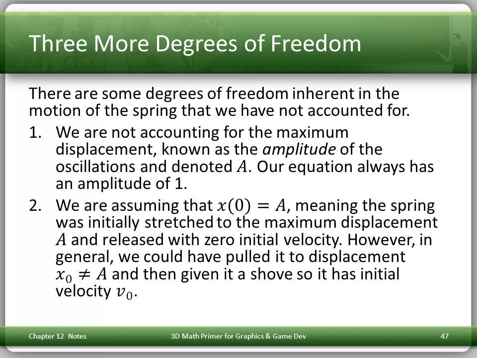Three More Degrees of Freedom Chapter 12 Notes3D Math Primer for Graphics & Game Dev47