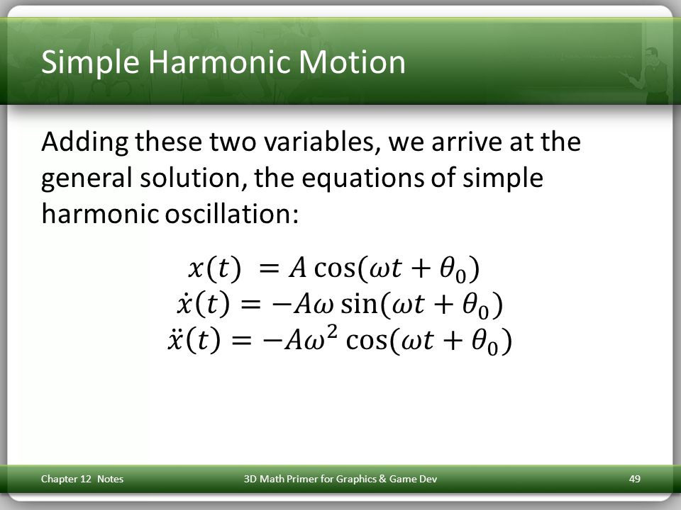 Simple Harmonic Motion Chapter 12 Notes3D Math Primer for Graphics & Game Dev49