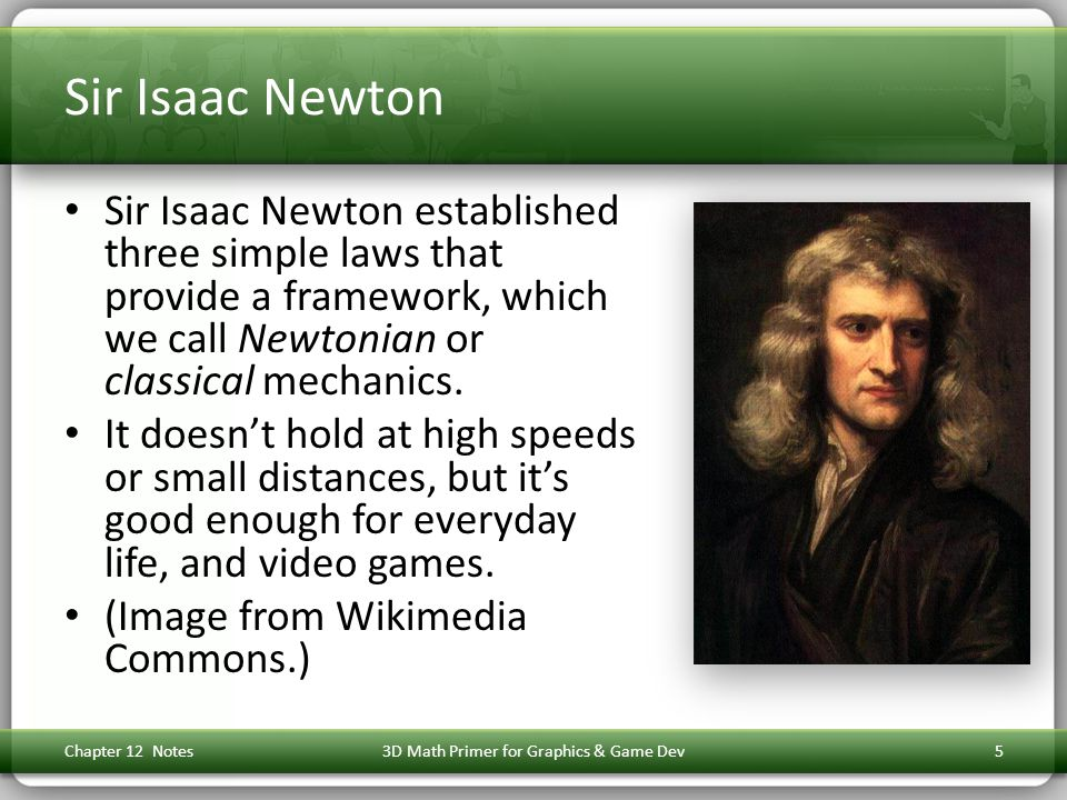 Sir Isaac Newton Sir Isaac Newton established three simple laws that provide a framework, which we call Newtonian or classical mechanics.