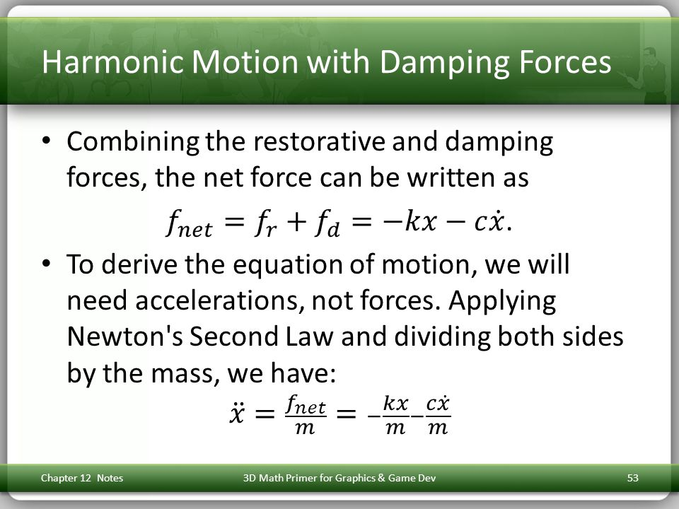 Harmonic Motion with Damping Forces Chapter 12 Notes3D Math Primer for Graphics & Game Dev53