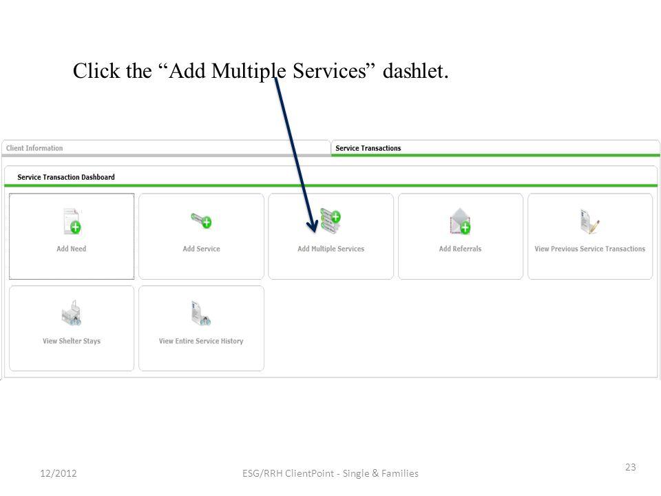 Click the Add Multiple Services dashlet. 23 ESG/RRH ClientPoint - Single & Families12/2012