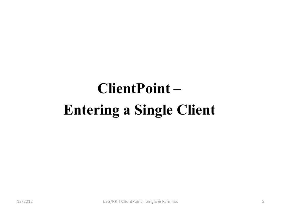 ClientPoint – Entering a Single Client 12/2012ESG/RRH ClientPoint - Single & Families5
