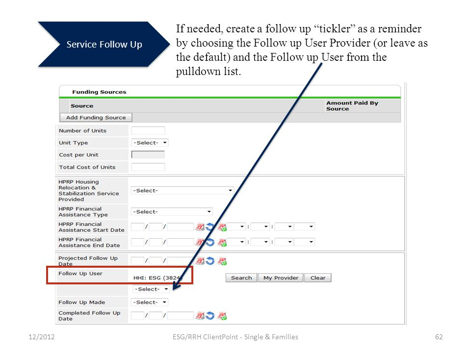 Service Follow Up If needed, create a follow up tickler as a reminder by choosing the Follow up User Provider (or leave as the default) and the Follow up User from the pulldown list.