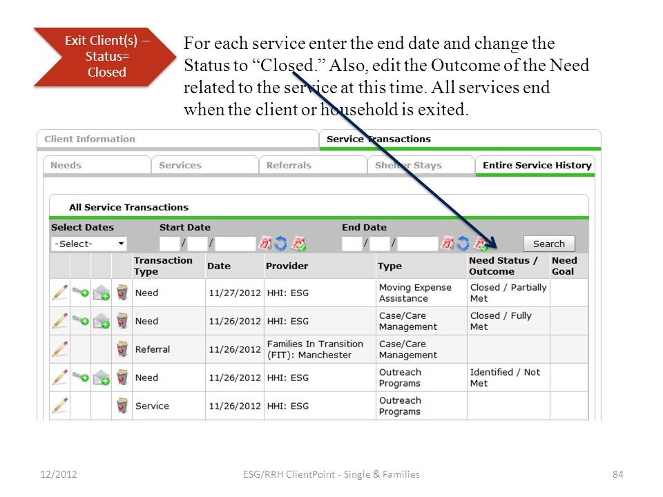 For each service enter the end date and change the Status to Closed. Also, edit the Outcome of the Need related to the service at this time.