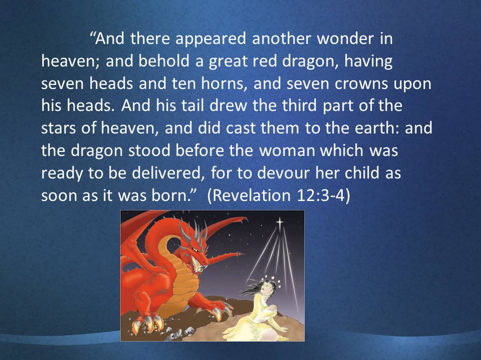 And there appeared another wonder in heaven; and behold a great red dragon, having seven heads and ten horns, and seven crowns upon his heads.