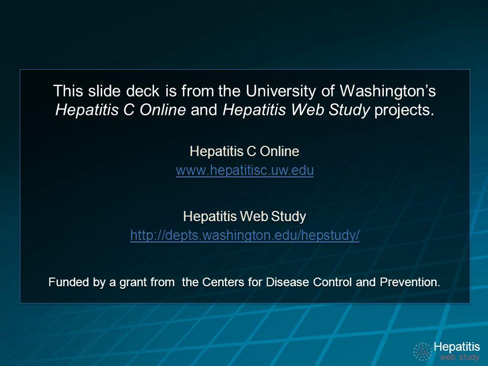 Hepatitis web study Hepatitis web study This slide deck is from the University of Washington's Hepatitis C Online and Hepatitis Web Study projects.