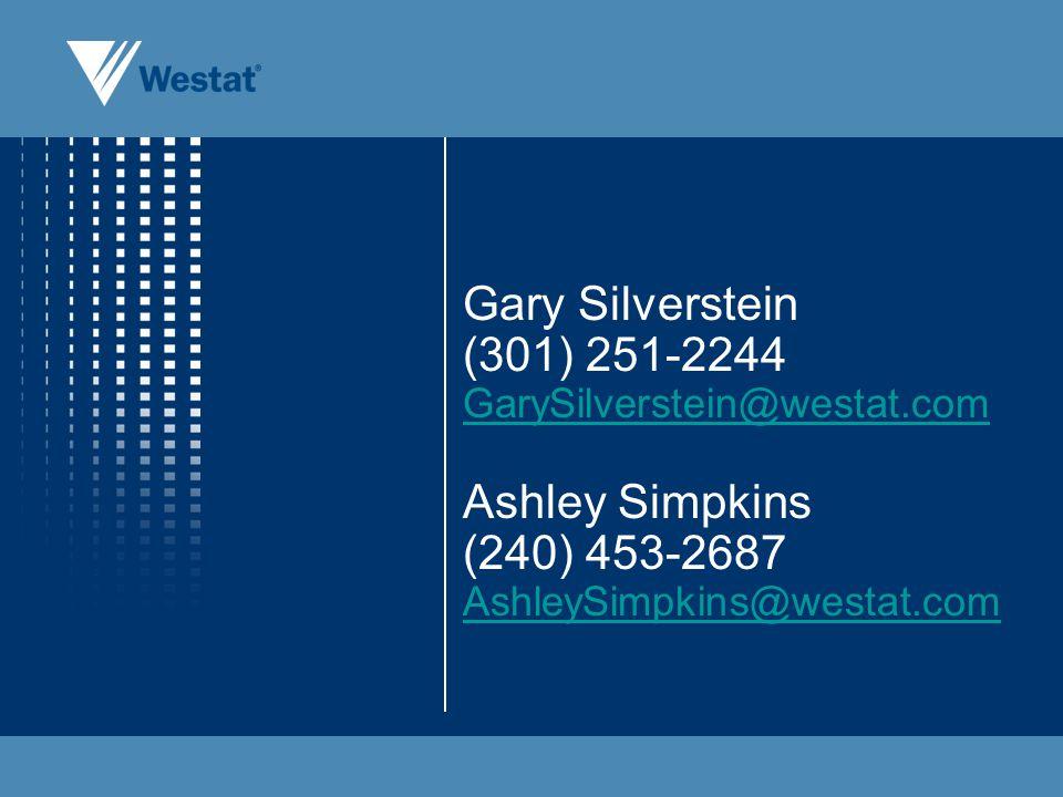 Gary Silverstein (301) 251-2244 GarySilverstein@westat.com Ashley Simpkins (240) 453-2687 AshleySimpkins@westat.com GarySilverstein@westat.com AshleyS