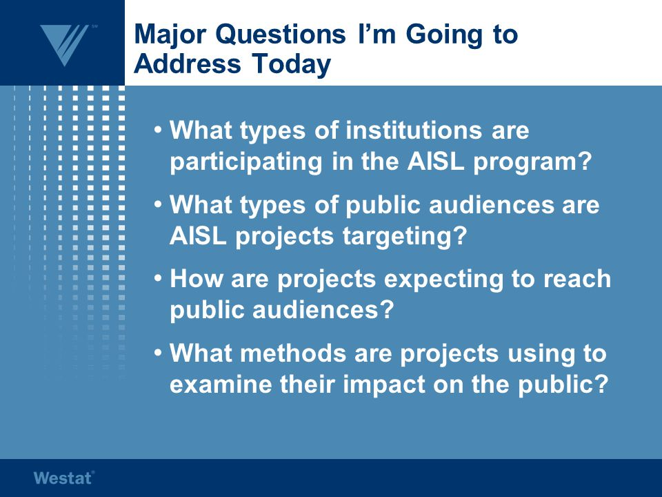 Major Questions I'm Going to Address Today What types of institutions are participating in the AISL program.