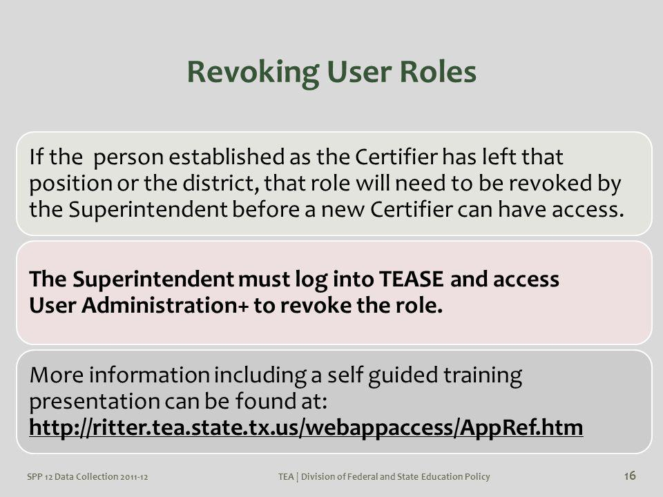 Revoking User Roles If the person established as the Certifier has left that position or the district, that role will need to be revoked by the Superi