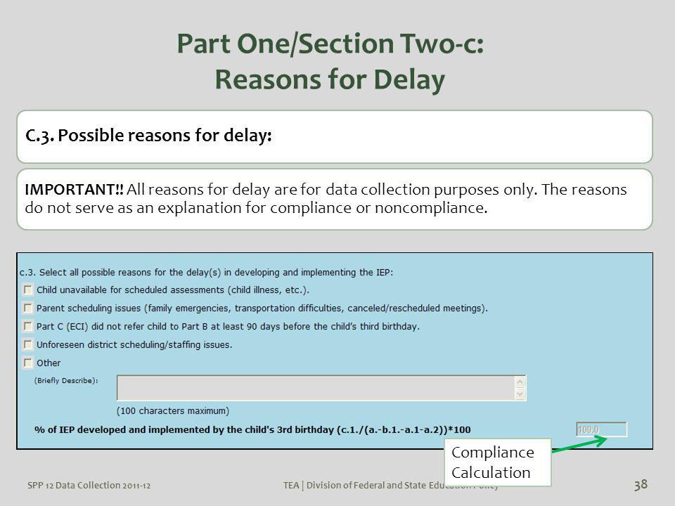 SPP 12 Data Collection 2011-12TEA | Division of Federal and State Education Policy 38 Part One/Section Two-c: Reasons for Delay C.3. Possible reasons