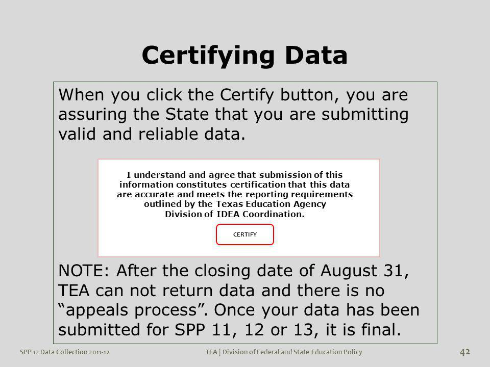 Certifying Data When you click the Certify button, you are assuring the State that you are submitting valid and reliable data. NOTE: After the closing