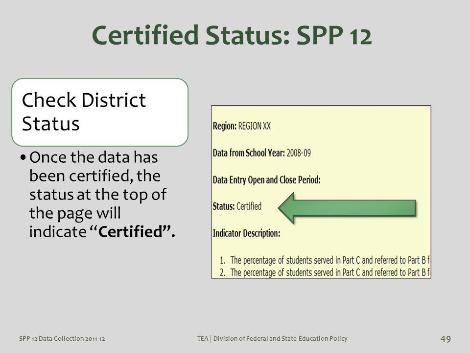 SPP 12 Data Collection 2011-12TEA | Division of Federal and State Education Policy 49 Certified Status: SPP 12 Check District Status Once the data has