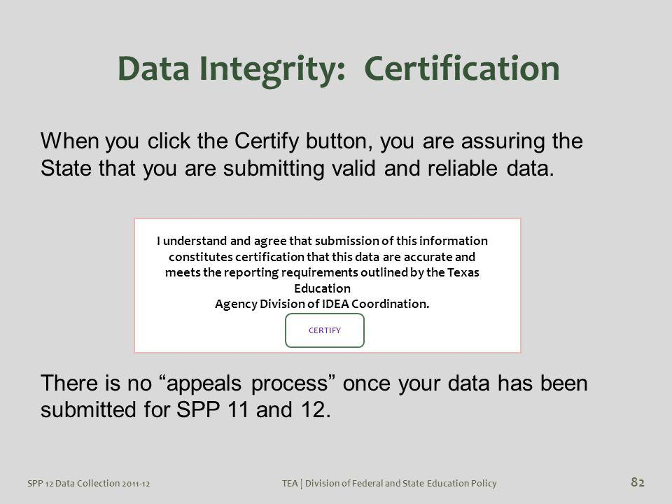 "When you click the Certify button, you are assuring the State that you are submitting valid and reliable data. There is no ""appeals process"" once your"