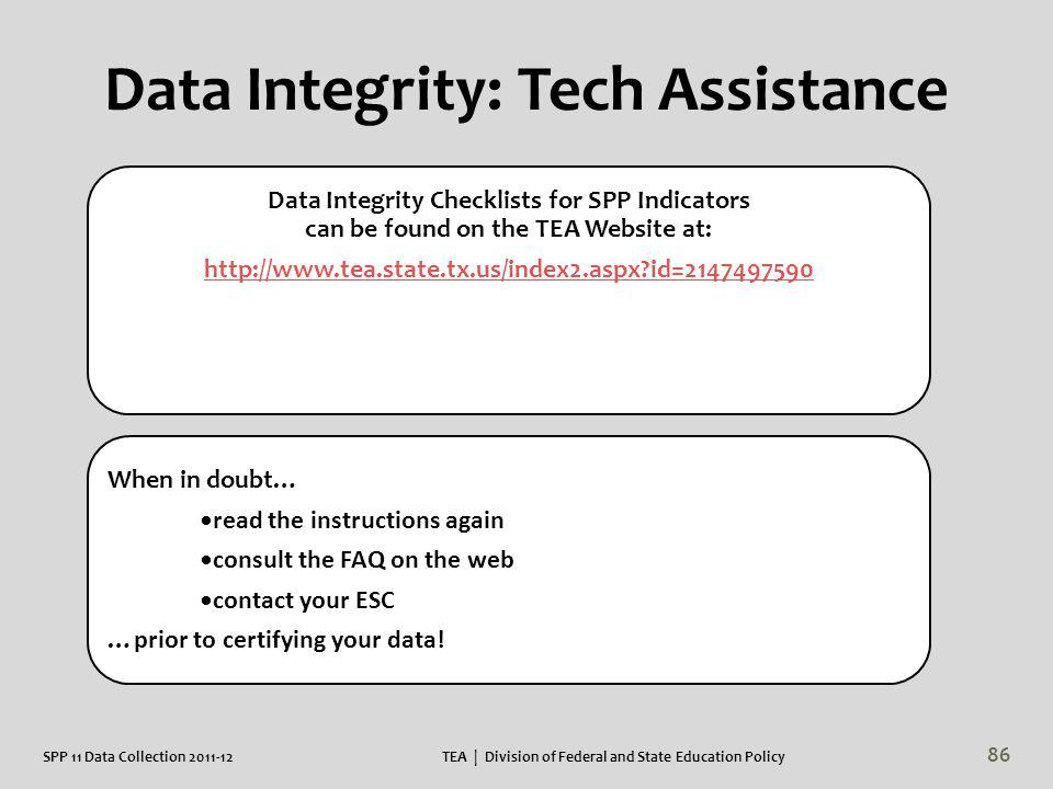 Data Integrity Checklists for SPP Indicators can be found on the TEA Website at: http://www.tea.state.tx.us/index2.aspx?id=2147497590 When in doubt… r