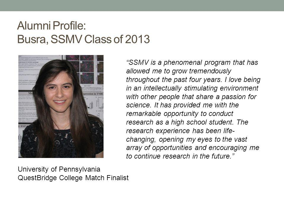 Alumni Profile: Busra, SSMV Class of 2013 University of Pennsylvania QuestBridge College Match Finalist SSMV is a phenomenal program that has allowed me to grow tremendously throughout the past four years.