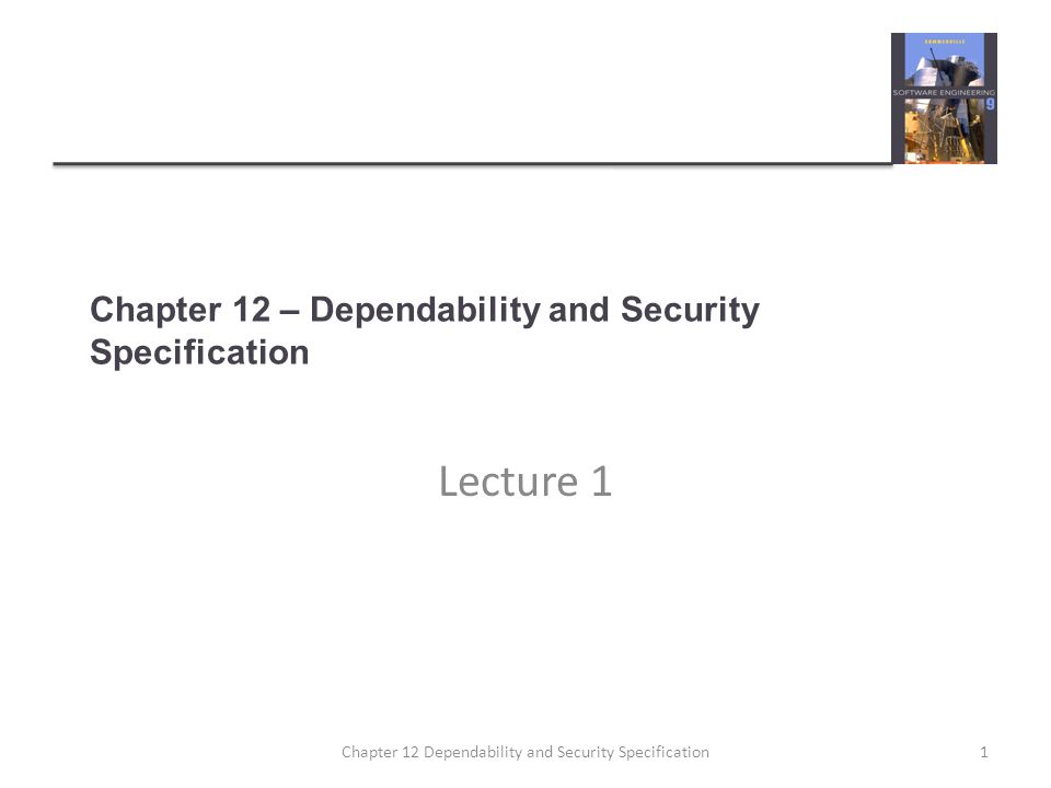 Topics covered  Risk-driven specification  Safety specification  Security specification  Software reliability specification 2Chapter 12 Dependability and Security Specification