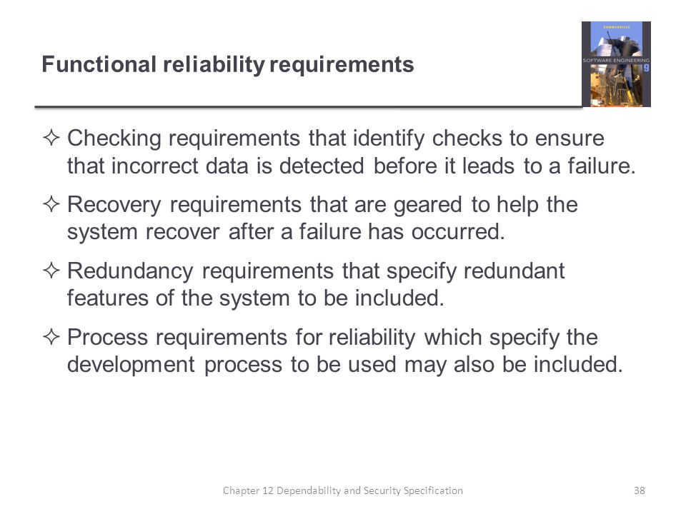 Functional reliability requirements  Checking requirements that identify checks to ensure that incorrect data is detected before it leads to a failur
