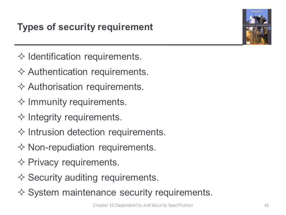 Types of security requirement  Identification requirements.  Authentication requirements.  Authorisation requirements.  Immunity requirements.  I