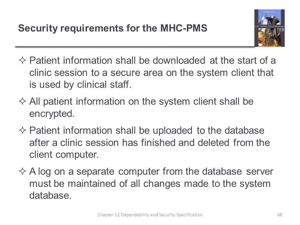 Security requirements for the MHC-PMS  Patient information shall be downloaded at the start of a clinic session to a secure area on the system client