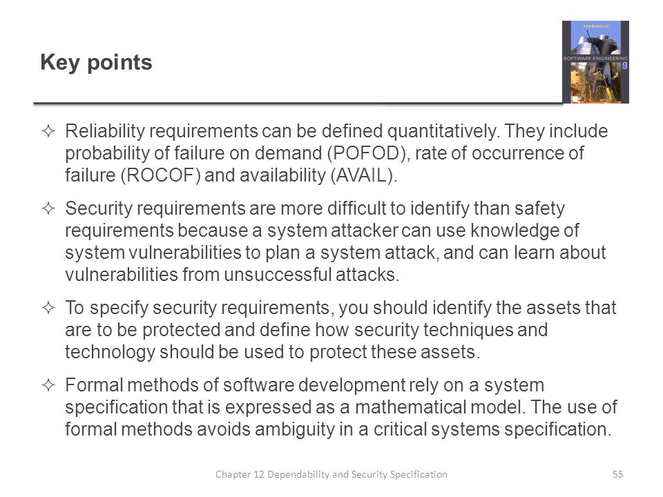 Key points  Reliability requirements can be defined quantitatively. They include probability of failure on demand (POFOD), rate of occurrence of fail