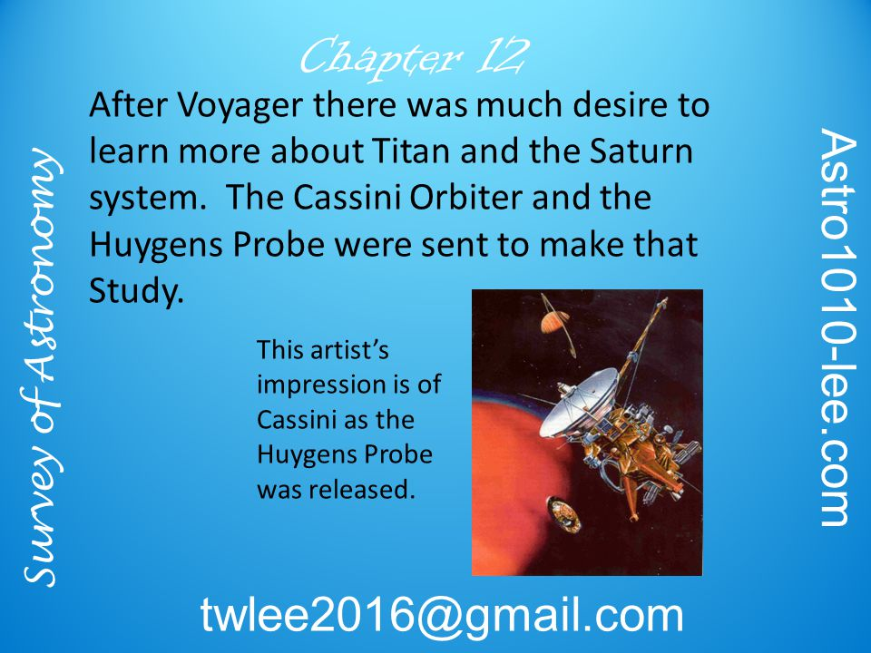 Survey of Astronomy Astro1010-lee.com twlee2016@gmail.com Chapter 12 After Voyager there was much desire to learn more about Titan and the Saturn system.