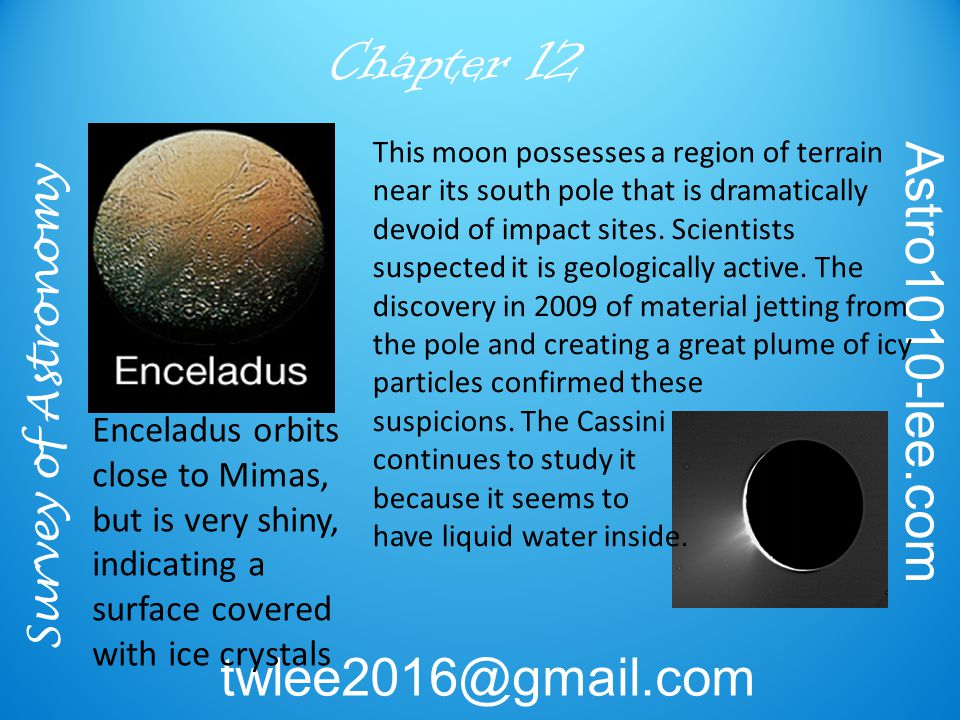 Survey of Astronomy Astro1010-lee.com twlee2016@gmail.com Chapter 12 This moon possesses a region of terrain near its south pole that is dramatically devoid of impact sites.