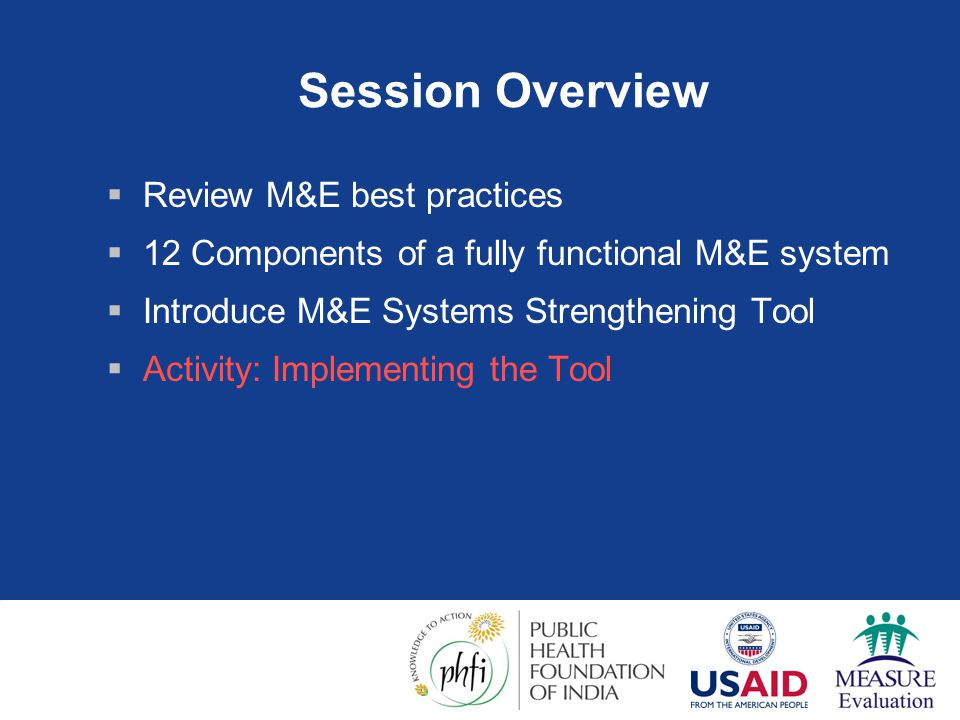 M&E Best Practices – Three Ones 1,2  Introduced in 2004  One agreed HIV/AIDS action framework  Rationale for exceptional AIDS action  One National AIDS Coordinating Authority  National ownership: who is included  One agreed country level M&E System  Accountability: who is accountable to whom  Weakest of the 3 Ones 1 UNAIDS.