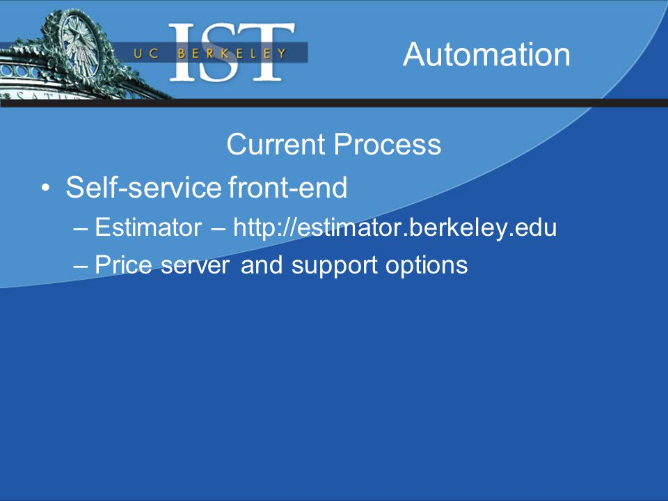 Automation Current Process Self-service front-end –Estimator – http://estimator.berkeley.edu –Price server and support options