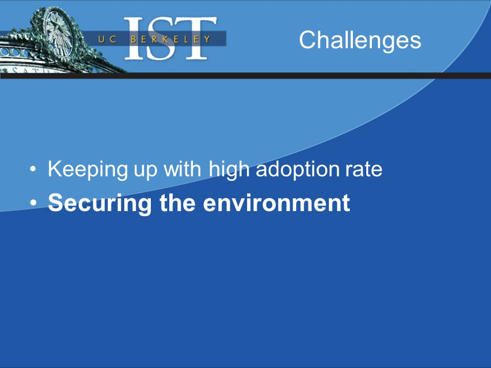 Challenges Keeping up with high adoption rate Securing the environment