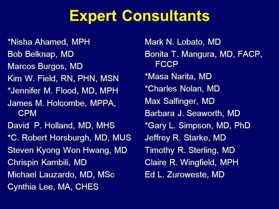 Expert Consultants *Nisha Ahamed, MPH Bob Belknap, MD Marcos Burgos, MD Kim W.