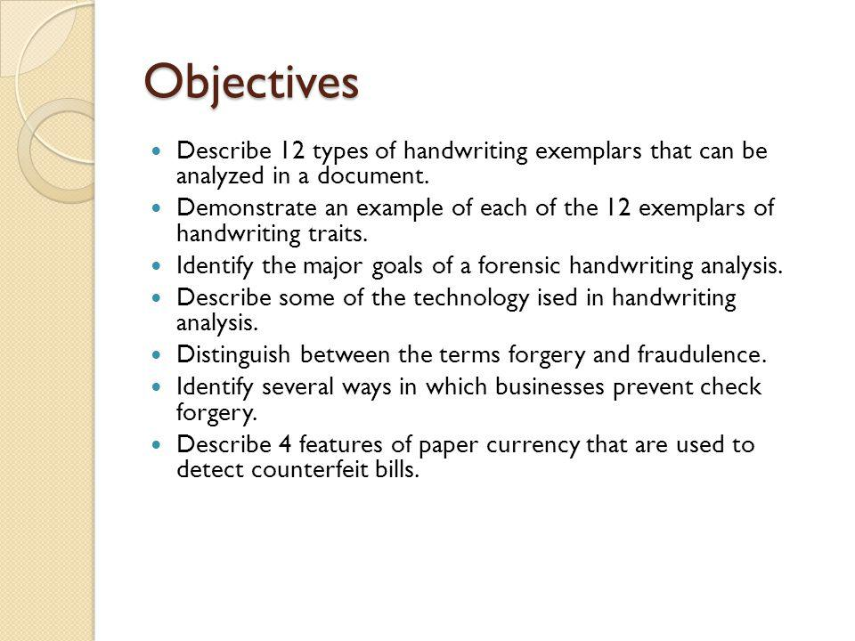Objectives Describe 12 types of handwriting exemplars that can be analyzed in a document. Demonstrate an example of each of the 12 exemplars of handwr