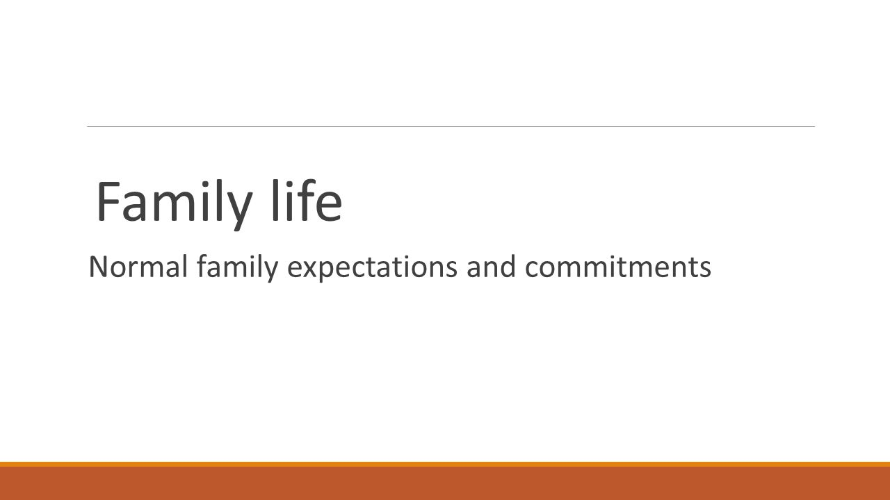 Family life Normal family expectations and commitments
