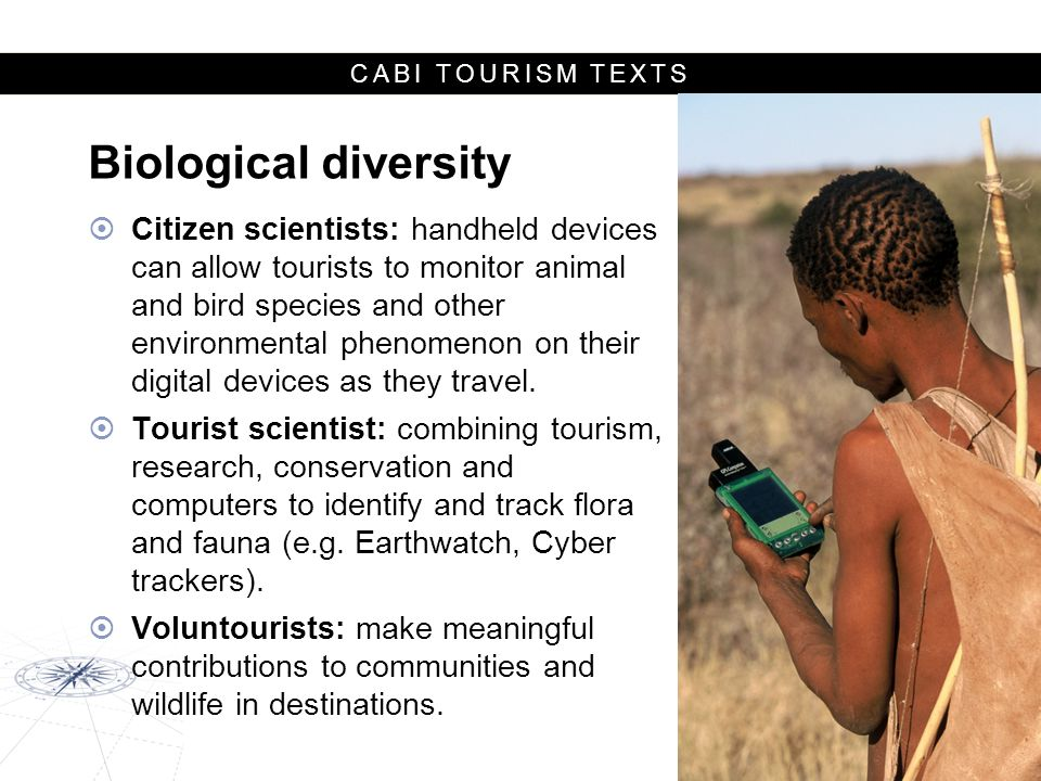 CABI TOURISM TEXTS Biological diversity  Citizen scientists: handheld devices can allow tourists to monitor animal and bird species and other environmental phenomenon on their digital devices as they travel.