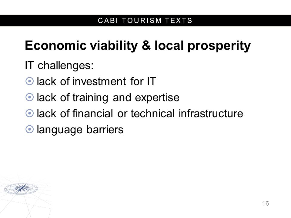 CABI TOURISM TEXTS Economic viability & local prosperity IT challenges:  lack of investment for IT  lack of training and expertise  lack of financial or technical infrastructure  language barriers 16