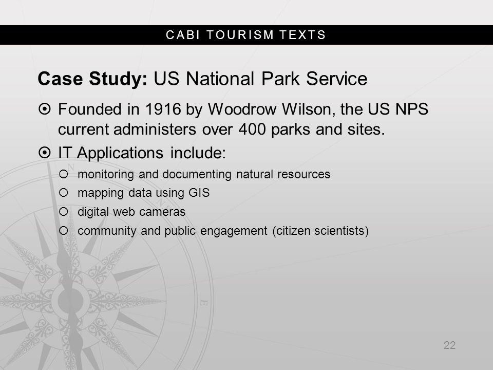 CABI TOURISM TEXTS Case Study: US National Park Service  Founded in 1916 by Woodrow Wilson, the US NPS current administers over 400 parks and sites.