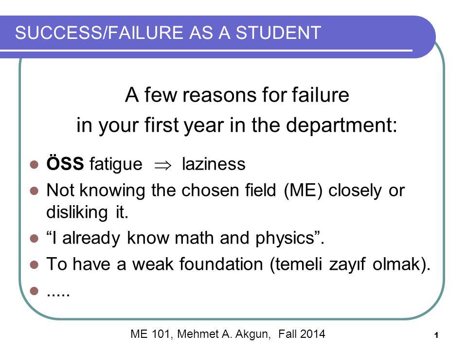 2 SUCCESS/FAILURE AS A STUDENT A common scenario of repeated failure ( Ben zaten matematik, fizik biliyorum .)  İki arkadaşın sohbeti (yer: Mühendislik kantini) A- Sınıfta hoca türev, limit filan anlattı.