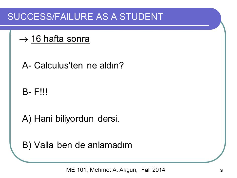3 SUCCESS/FAILURE AS A STUDENT  16 hafta sonra A- Calculus'ten ne aldın.