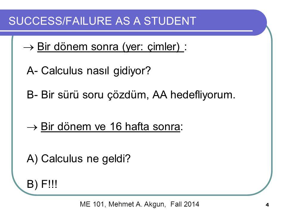 4 SUCCESS/FAILURE AS A STUDENT  Bir dönem sonra (yer: çimler) : A- Calculus nasıl gidiyor.