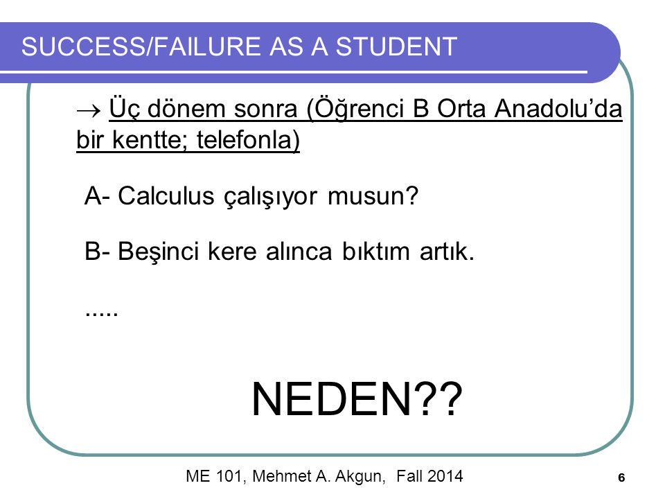 6 SUCCESS/FAILURE AS A STUDENT  Üç dönem sonra (Öğrenci B Orta Anadolu'da bir kentte; telefonla) A- Calculus çalışıyor musun.