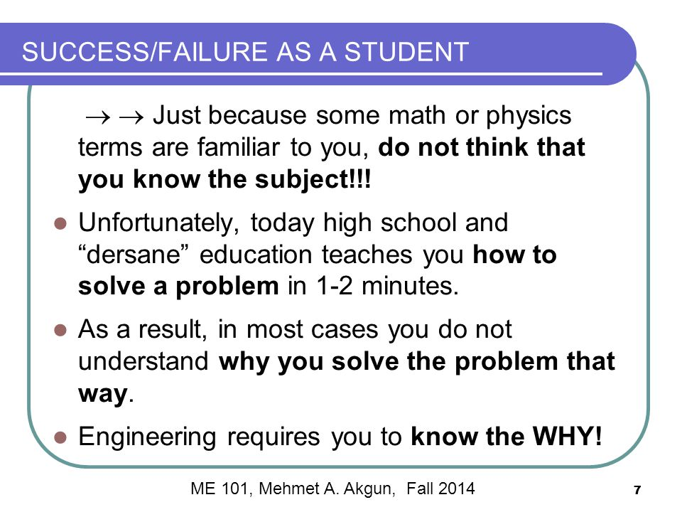 7 SUCCESS/FAILURE AS A STUDENT   Just because some math or physics terms are familiar to you, do not think that you know the subject!!.